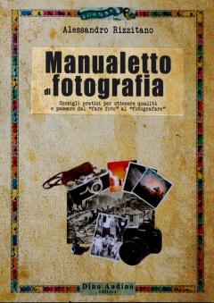Alessandro Rizzitano - MANUALETTO DI FOTOGRAFIA - Dino Audino Editore