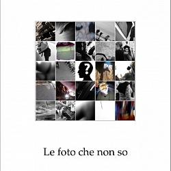LE FOTO CHE NON SO
