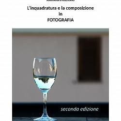 L'INQUADRATURA E LA COMPOSIZIONE IN FOTOGRAFIA - SECONDA EDIZIONE